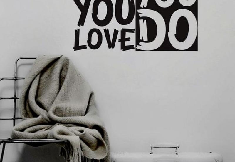 Κάντε ότι αγαπάτε. Και κάντε το σωστά.